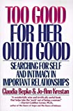 Too Good for Her Own Good: Searching for Self and Intimacy in Important Relationships - book cover picture