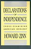 Declarations of Independence: Cross-Examining American Ideology - by Howard Zinn