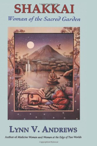 Shakkai: Women of the Sacred Garden, Andrews, Lynn V.