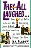Thay All Laughed� Stories Behind The Great Inventions That Have Changed Our Lives