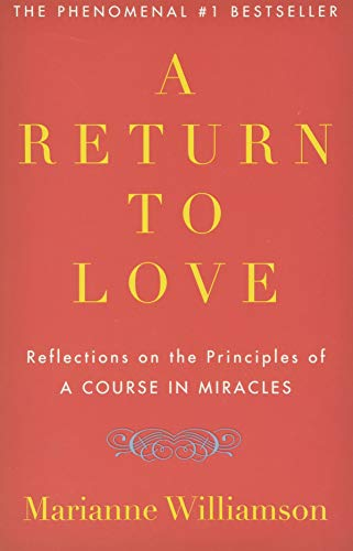 "A Return to Love: Reflections on the Principles of ""A Course in Miracles"""