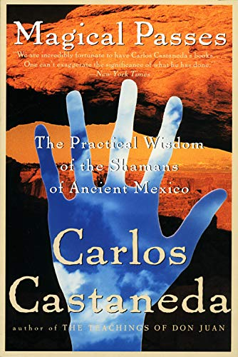 Magical Passes: The Practical Wisdom of the Shamans of Ancient Mexico, Castaneda, Carlos
