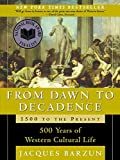 From Dawn to Decadence : 500 Years of Western Cultural Life 1500 to the Present - book cover picture