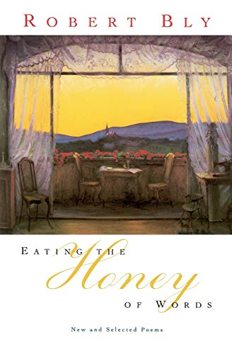 Eating the Honey of Words: New and Selected Poems, Robert Bly