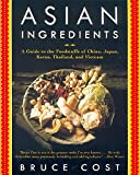 Asian Ingredients: A Guide to the Foodstuffs of China, Japan, Korea, Thailand, and Vietnam