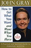 How to Get What You Want and Want What You Have: A Practical and Spiritual Guide to Personal Success - book cover picture