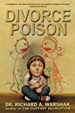 Divorce Poison: Protecting the Parent-Child Bond from a Vindictive Ex - book cover picture