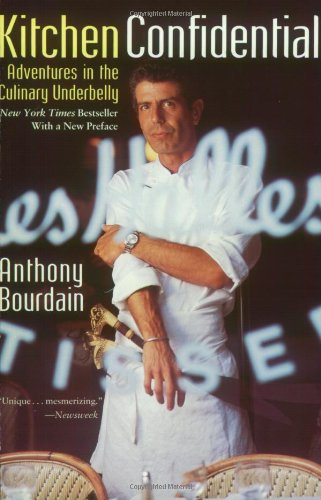 Kitchen Confidential: Adventures in the Culinary Underbelly, Bourdain, Anthony