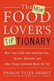 The New Food Lover's Tiptionary: More Than 6,000 Food and Drink Tips, Secrets, Shortcuts, and Other Things Cookbooks Never Tell You - book cover picture