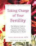 Taking Charge of Your Fertility: The Definitive Guide to Natural Birth Control, Pregnancy Achievement, and Reproductive Health (Revised Edition) - book cover picture