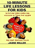 10-Minute Life Lessons for Kids : 52 Fun and Simple Games and Activities to Teach Your Child Honesty, Trust, Love, and Other Important Values - book cover picture