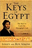 The Keys of Egypt: The Race to   Crack the Hieroglyph Code by Lesley Adkins (Author), Roy Adkins (Author)