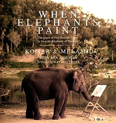 When Elephants Paint by Komar & Melamid, David Eggers