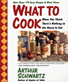 What To Cook When You Think There's Nothing in the House To Eat : More Than 175 Easy Recipes And Meal Ideas - book cover picture