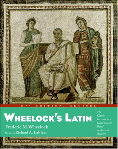 Wheelock's Latin: The Classic Introductory Latin Course, Based on Ancient Authors, Wheelock, Frederic M.; LaFleur, Richard A.