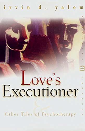 Love's Executioner: & Other Tales of Psychotherapy (Perennial Classics)