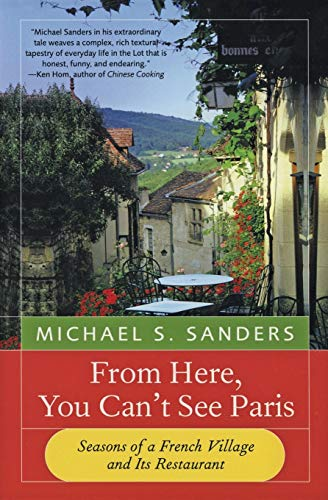 From Here, You Can't See Paris: Seasons of a French Village and Its Restaurant, Sanders, Michael S.