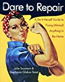 Dare to Repair : A Do-it-Herself Guide to Fixing (Almost) Anything in the Home - book cover picture