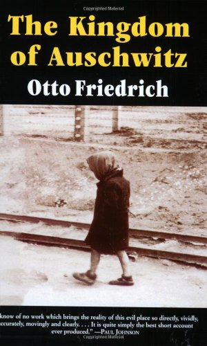 The Kingdom of Auschwitz: 1940-1945, by Friedrich, O