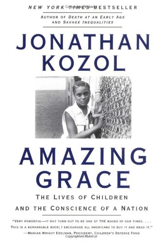 Amazing Grace: The Lives of Children and the Conscience of a Nation, Kozol, Jonathan