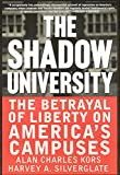 The Shadow University: The Betrayal Of Liberty On America\'s Campuses