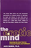 The Erotic Mind : Unlocking the Inner Sources of Passion and Fulfillment by Jack Morin