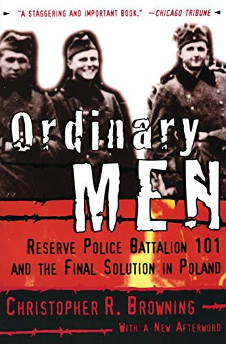 Ordinary Men: Reserve Police Battalion 101 and the Final Solution in Poland, by Browning, Christopher R. 