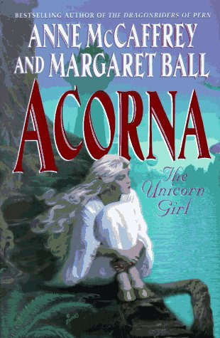 Acorna: The Unicorn Girl, McCaffrey, Anne; Ball, Margaret
