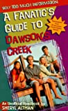 Way Too Much Information: A Fanatic's Guide to Dawson's Creek - book cover picture