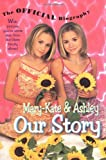 Mary-Kate & Ashley Our Story: Mary-Kate & Ashley Olsen's Official Biography - book cover picture