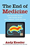 Buy The End of Medicine: How Silicon Valley from Amazon
