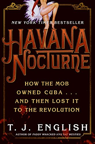 Havana Nocturne: How the Mob Owned Cuba and Then Lost It to the Revolution, English, T. J.