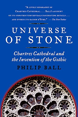 Universe of Stone: Chartres Cathedral and the Invention of the Gothic AKA Universe of Stone: A Biography of Chartres Cathedral - Philip Ball