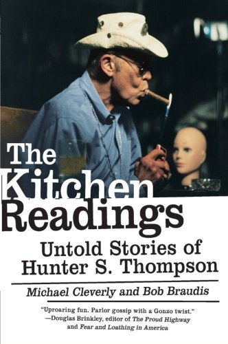 The Kitchen Readings: Untold Stories of Hunter S. Thompson, Cleverly, Michael; Braudis, Bob