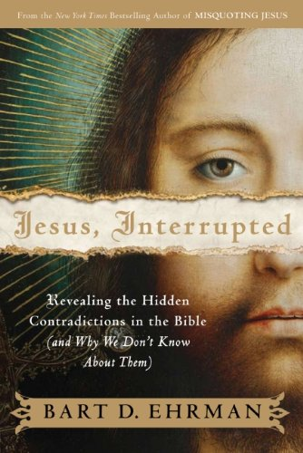 Jesus, Interrupted: Revealing the Hidden Contradictions in the Bible (And Why We Don't Know About Them), by Bart D. Ehrman