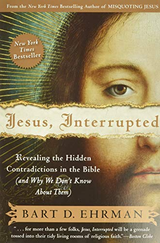 Jesus, Interrupted: Revealing the Hidden Contradictions in the Bible (And Why We Don't Know About Them). By Bart Ehrman.