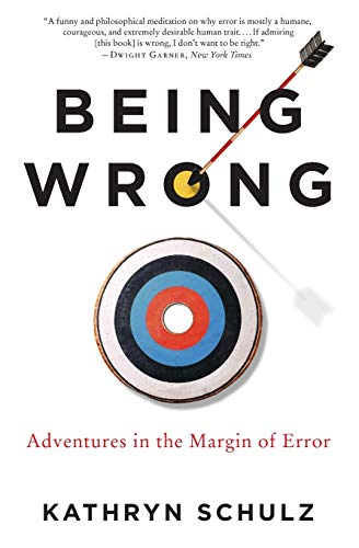 Being Wrong: Adventures in the Margin of Error, by Schulz, K.