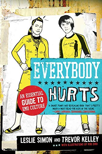 Everybody Hurts: An Essential Guide to Emo Culture, Kelley, Trevor; Simon, Leslie