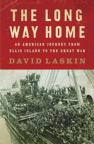 The Long Way Home: An American Journey from Ellis Island to the Great War, Laskin, David