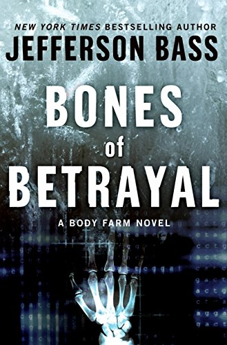 Bones of Betrayal: A Body Farm Novel, Bass, Jefferson