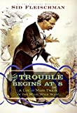 Book Cover: The Trouble Begins At 8: A Life Of Mark Twain In The Wild, Wild West By Sid Fleischman