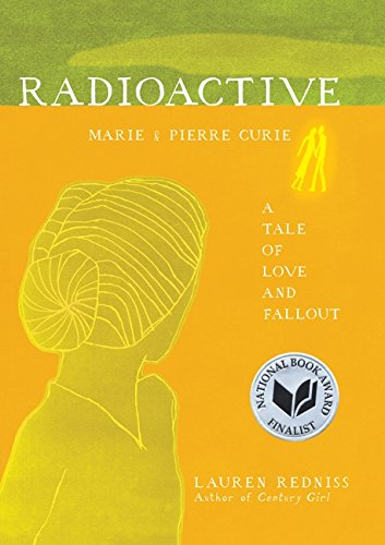 Radioactive: Marie &amp; Pierre Curie: A Tale of Love and Fallout, by Redniss, Lauren