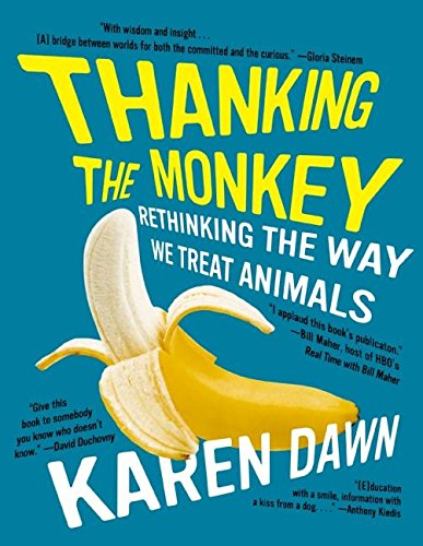 Thanking the Monkey: Rethinking the Way We Treat Animals, Dawn, Karen