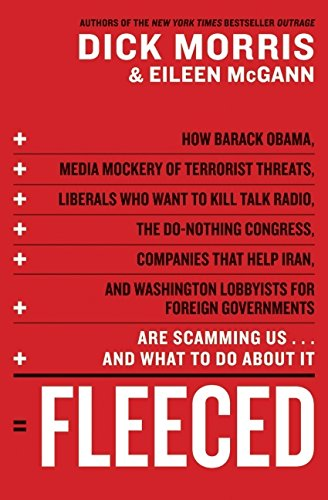 Fleeced: How Barack Obama, Media Mockery of Terrorist Threats, Liberals Who Want to Kill Talk Radio, the Do-Nothing Congress, Companies That Help Iran, and Washington Lobbyists for Foreign Governments Are Scamming Us ... and What to Do About It, Morris, Dick; McGann, Eileen
