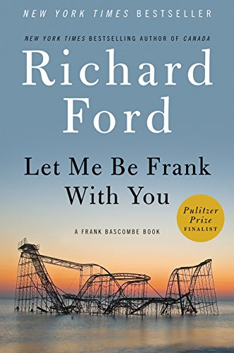 Let Me Be Frank With You: A Frank Bascombe Book, Ford, Richard