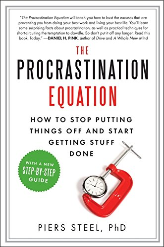 The Procrastination Equation : How to Stop Putting Things Off and Start Getting Stuff Done