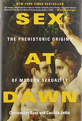 Sex at Dawn: The Prehistoric Origins of Modern Sexuality, by Ryan, C.