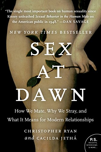 Sex at Dawn: How We Mate, Why We Stray, and What It Means for Modern Relationships, Ryan, Christopher; Jetha, Cacilda