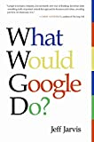 Book Cover: What Would Google Do? by Jeff Jarvis
