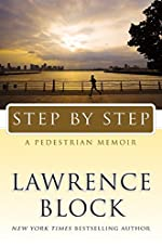 Step by Step: A Pedestrian Memoir by Lawrence Block